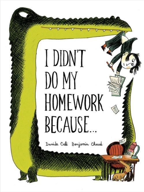 Benjamin Chaud - I Didn't Do My Homework Because (AGE 6+)  (HARDBACK)