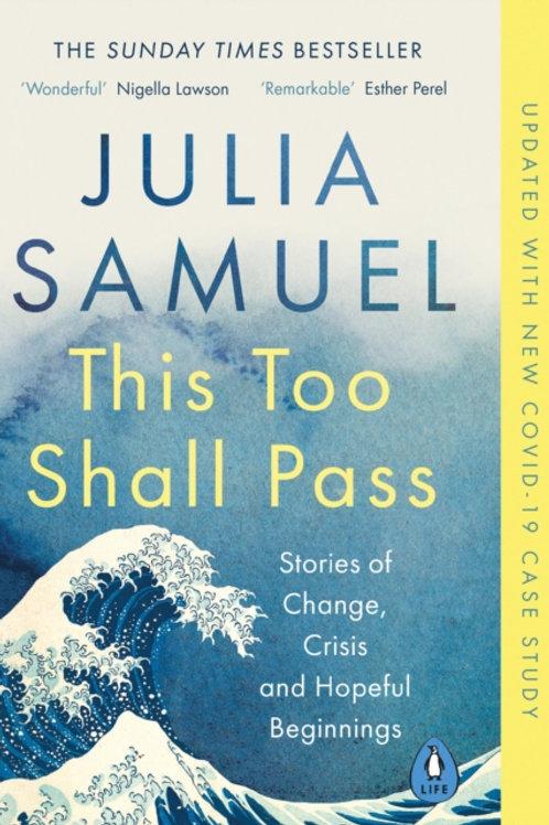 Julia Samuel - This Too Shall Pass : Stories Of Change, Crisis . . .