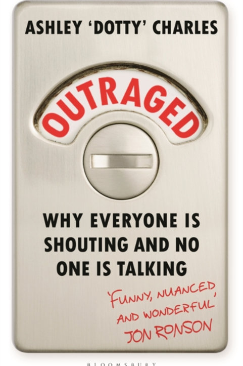 Ashley 'Dotty' Charles - Outraged : Why Everyone Is Shouting ... (HARDBACK)