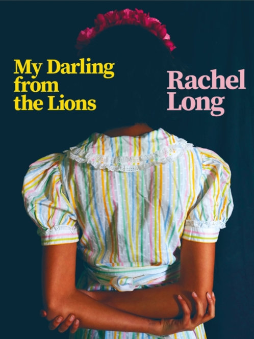 Rachel Long - My Darling From The Lions