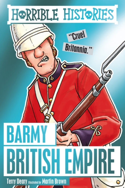 Terry Deary - Horrible Histories : Barmy British Empire (AGE 7+)