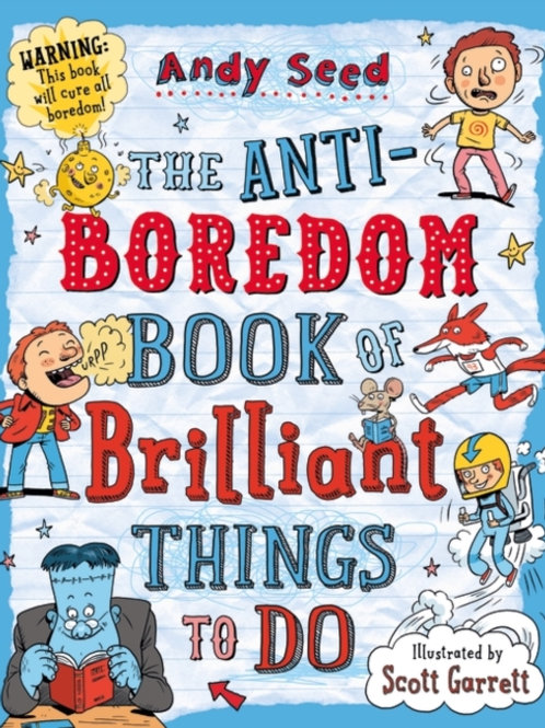 Andy Seed - The Anti-Boredom Book Of Brilliant Things To Do (AGE 8+)