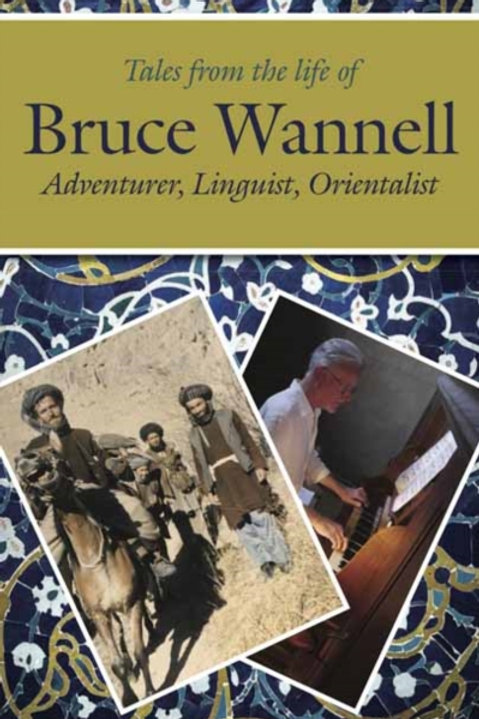 Kevin Rushby - Tales From The Life Of Bruce Wannell : Adventurer, Linguist . . .