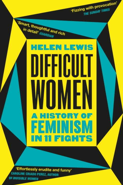 Helen Lewis - Difficult Women : A History Of Feminism In 11 Fights