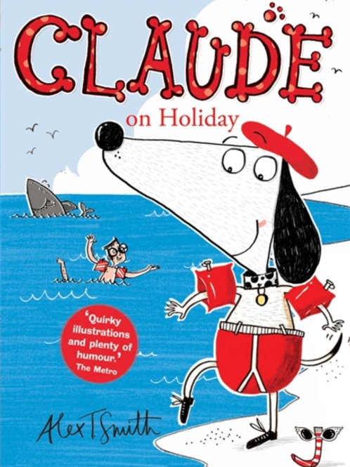 Alex T. Smith - Claude On Holiday  (AGE 5+) (2nd In Series)