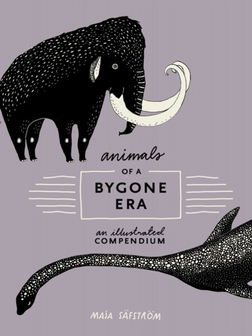 Maja Säfström - Animals Of A Bygone Era (HARDBACK)