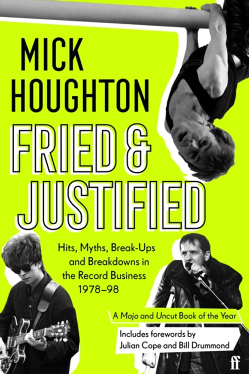 Mick Houghton - Fried & Justified : Hits, Myths, Break-Ups And Breakdowns . . .