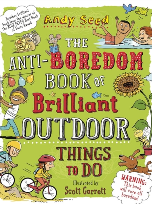 Andy Seed - The Anti-Boredom Book Of Brilliant Outdoor Things To Do (AGE 8+)