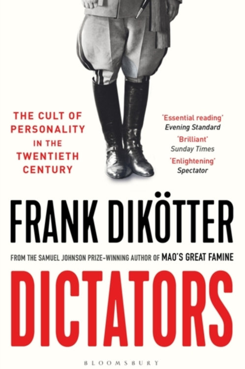 Frank Dikotter - Dictators : The Cult Of Personality In The Twentieth Century