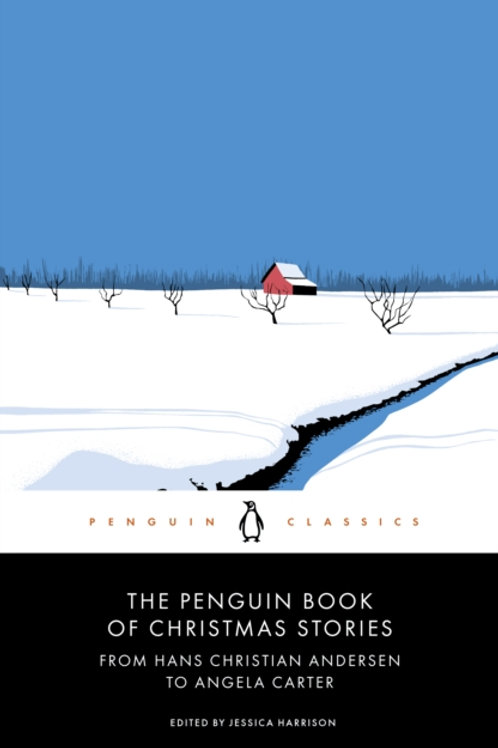 The Penguin Book of Christmas Stories : From Hans Christian Andersen To Angela C
