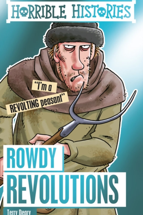 Terry Deary - Horrible Histories : Rowdy Revolutions (AGE 7+)