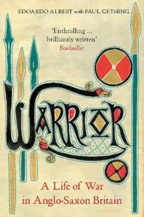 Albert and Gething - Warrior : A Life of War In Anglo-Saxon Britain