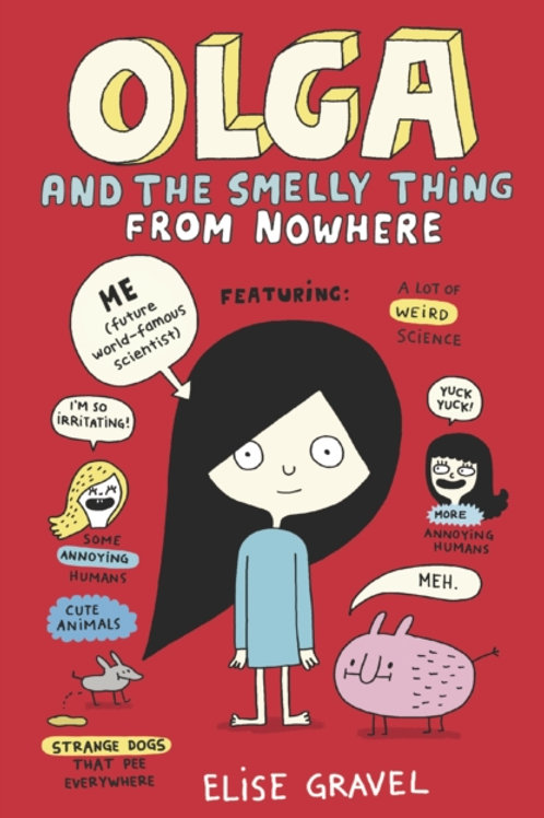 Elise Gravel - Olga And The Smelly Thing From Nowhere (AGE 6+) (1st In Series)
