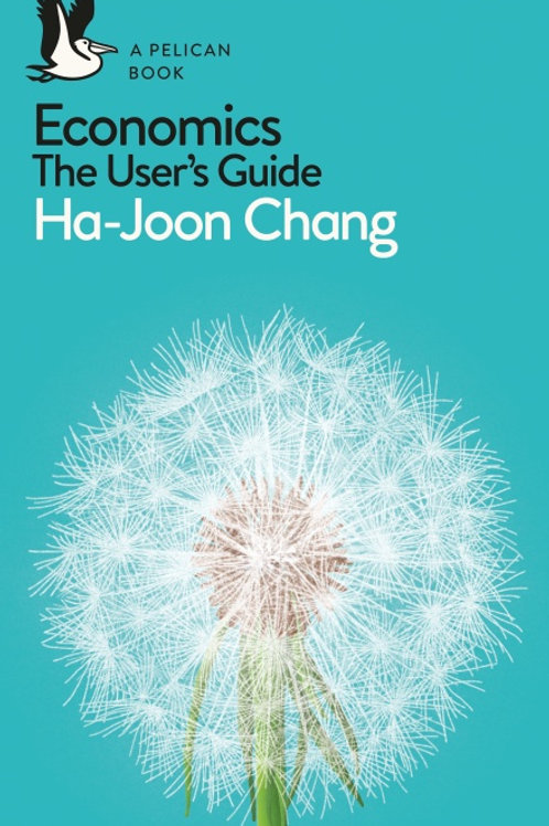 Ha-Joon Chang - Economics: The User's Guide