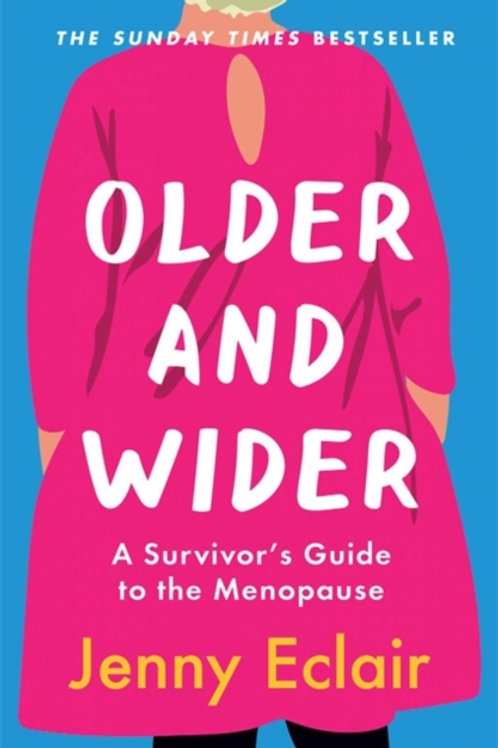 Jenny Eclair - Older And Wider : A Survivor's Guide To The Menopause