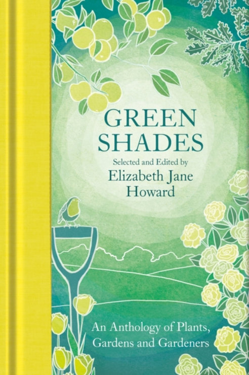 Elizabeth Jane Howard - Green Shades : An Anthology Of Plants, Gardens . .  (HB)