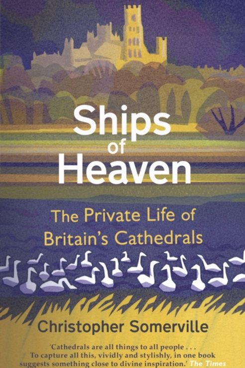 Christopher Somerville - Ships Of Heaven : Private Life Of Britain's Cathedrals