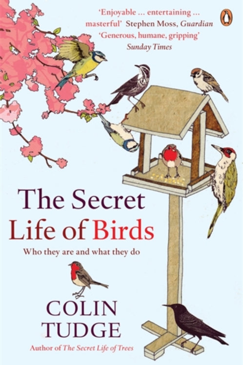 Colin Tudge - The Secret Life Of Birds : Who They Are And What They Do