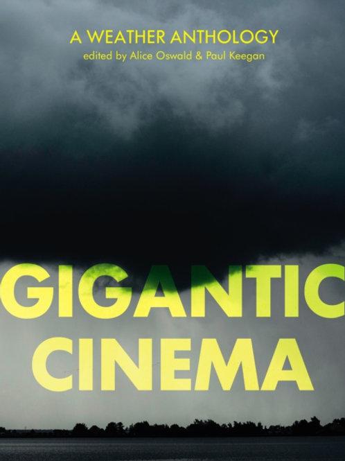 Alice Oswald (ed.) - Gigantic Cinema : A Weather Anthology