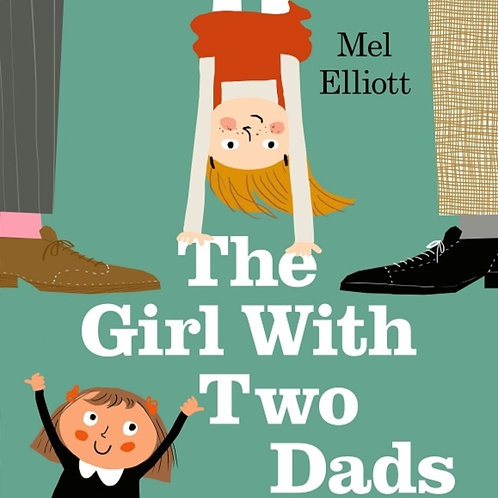 Mel Elliott - The Girl With Two Dads (AGE 4+)