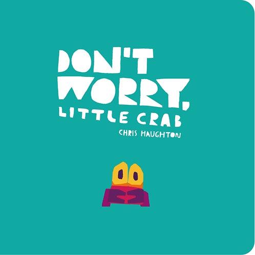 Chris Haughton - Don't Worry, Little Crab (AGE 2+) (HARDBACK)