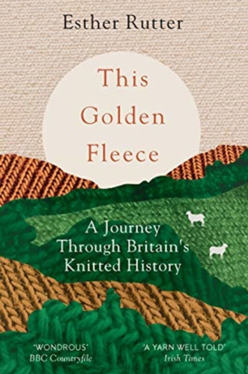 Esther Rutter - This Golden Fleece : A Journey Through Britain's Knitted History