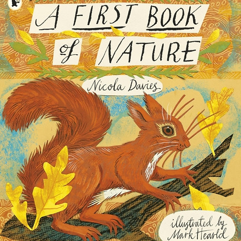 Nicola Davies (ill. Mark Hearld) - A First Book Of Nature (AGE 5+)