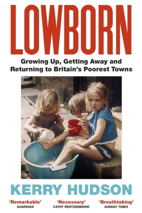 Kerry Hudson - Lowborn : Britain's Poorest Towns