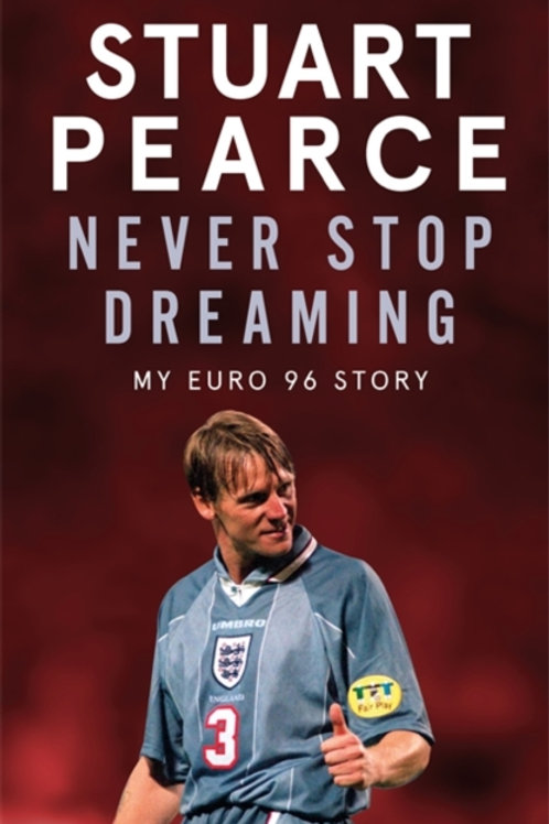 Stuart Pearce - Never Stop Dreaming : My Euro 96 Story (SIGNED COPY) (HARDBACK)