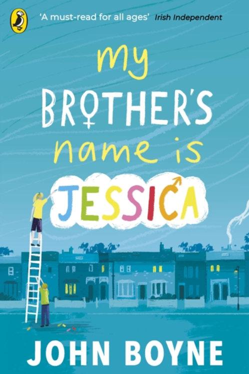 John Boyne - My Brother's Name Is Jessica (AGE 9+)