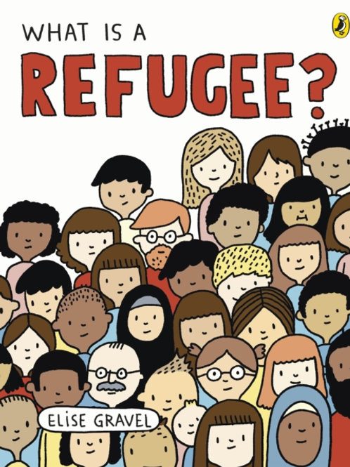 Elise Gravel - What Is A Refugee? (AGE 3+)