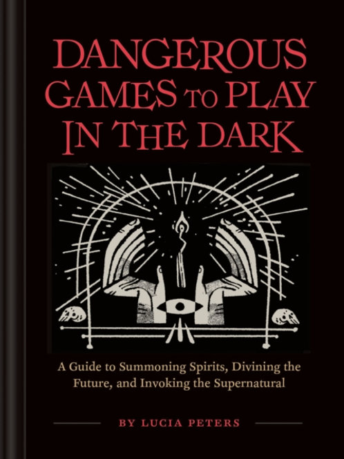 Lucia Peters - Dangerous Games To Play In The Dark (HARDBACK)