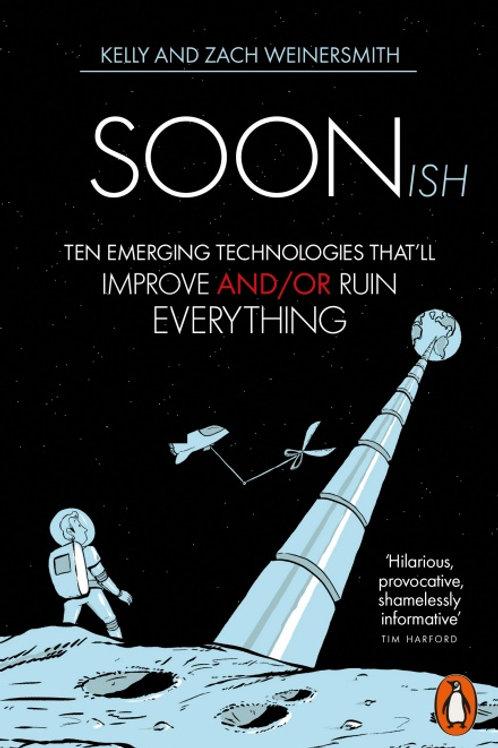 Kelly and Zach Weinersmith - Soonish: Ten Emerging Technologies