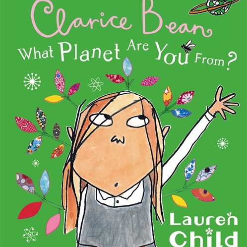 Lauren Child - What Planet Are You From Clarice Bean? (AGE 4+)