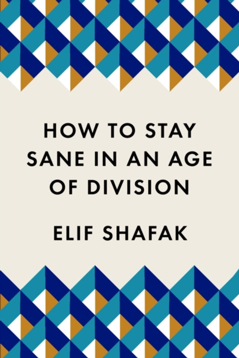 Elif Shafak - How To Stay Sane In An Age Of Division