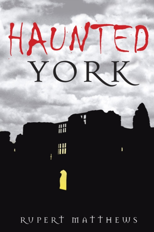 Rupert Matthews - Haunted York