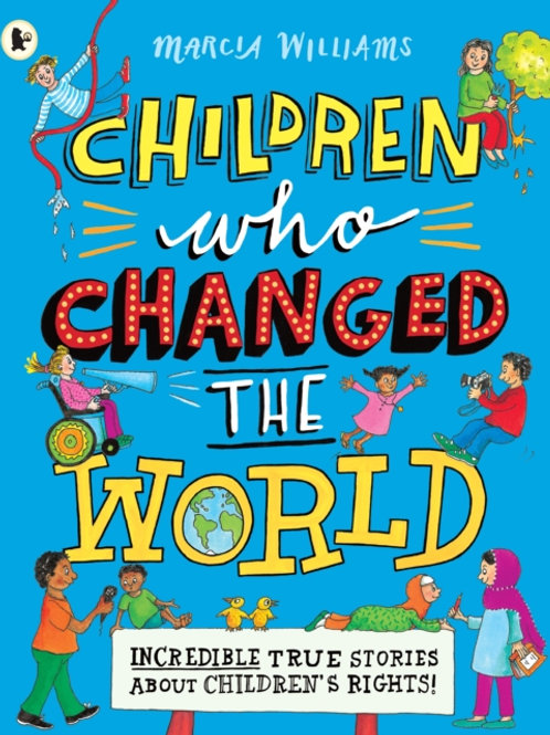 Marcia Williams - Children Who Changed the World (AGE 6+)
