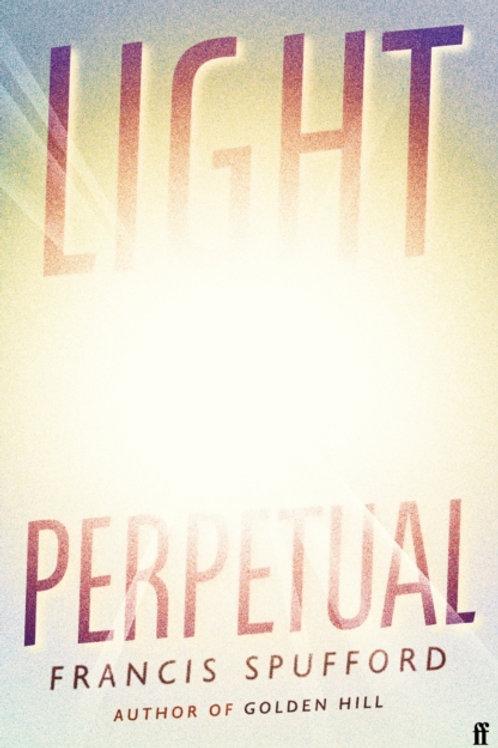 Francis Spufford - Light Perpetual (HARDBACK)