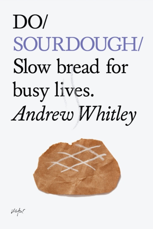 Andrew Whitley - Do Sourdough : Slow Bread For Busy Lives