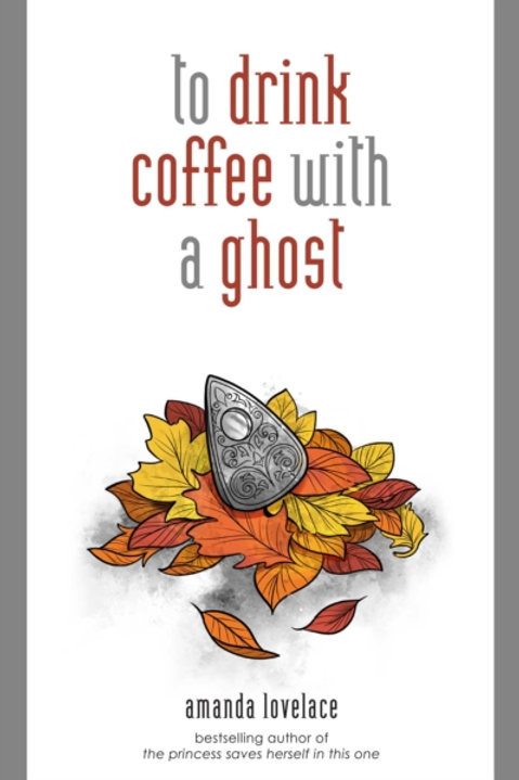 Amanda Lovelace - To Drink Coffee With A Ghost (HARDBACK)