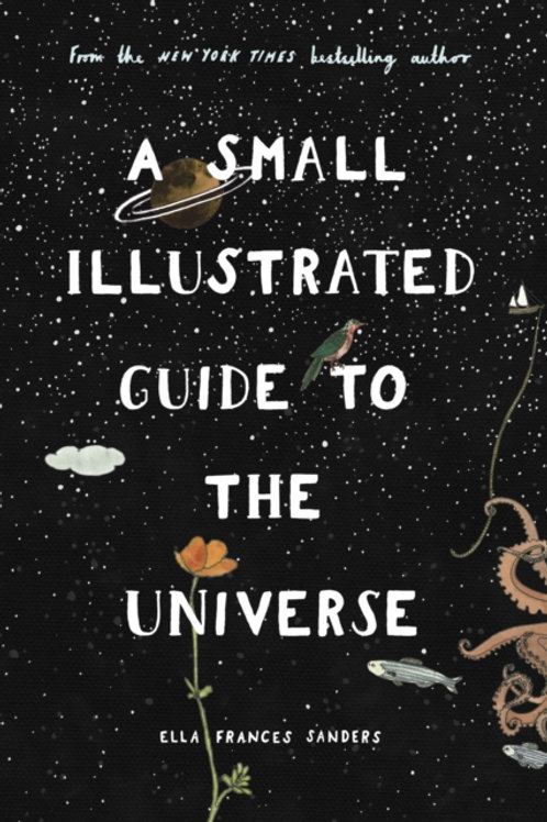 Ella Frances Sanders - A Small Illustrated Guide To The Universe (HARDBACK)