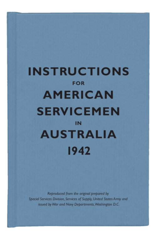 Instructions For American Servicemen In Australia, 1942 (HARDBACK)
