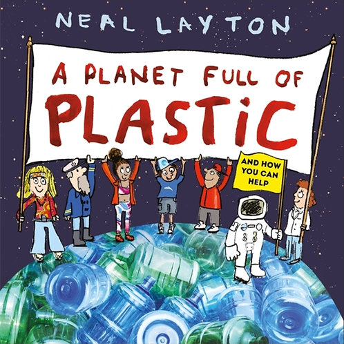 Neal Layton  - A Planet Full Of Plastic (AGE 4+)