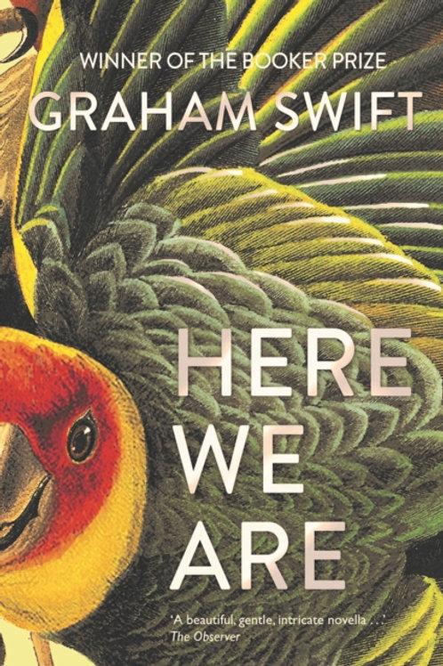 Graham Swift - Here We Are