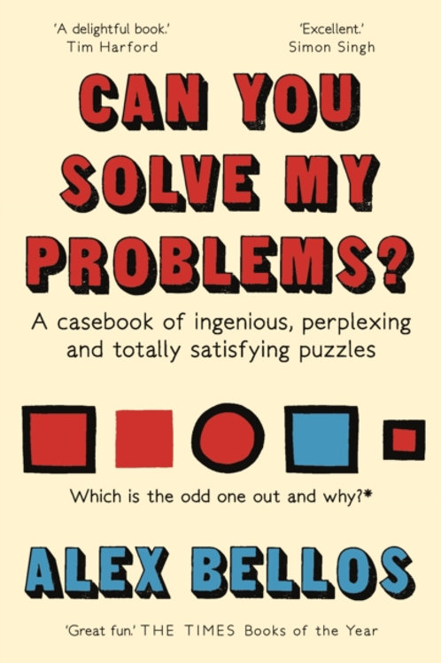 Alex Bellos - Can You Solve My Problems? Ingenious, Perplexing Puzzles