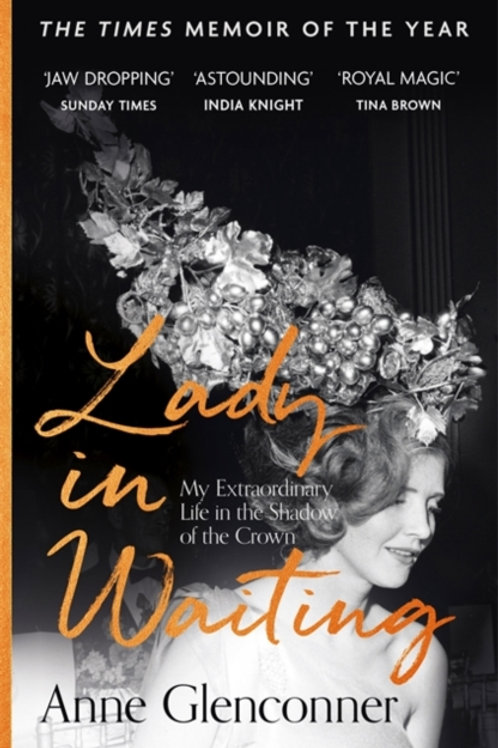 Anne Glenconner - Lady In Waiting : My Extraordinary Life In The Shadow Of The C