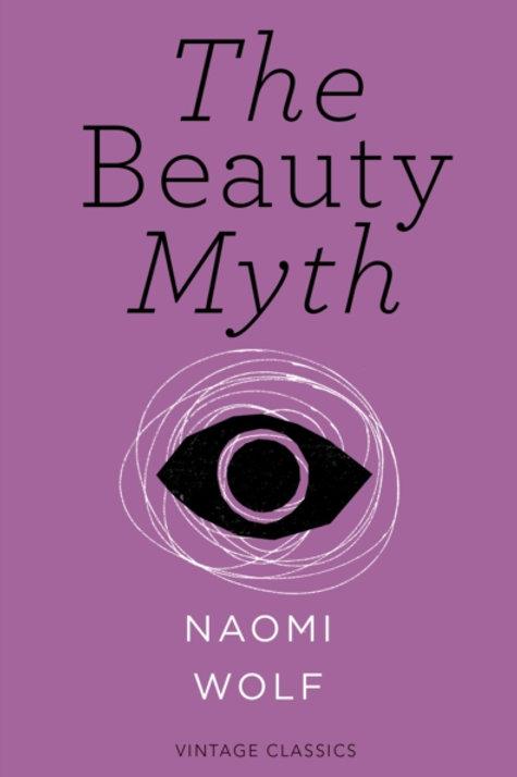 Naomi Wolf - The Beauty Myth (Vintage Feminism Short Edition)