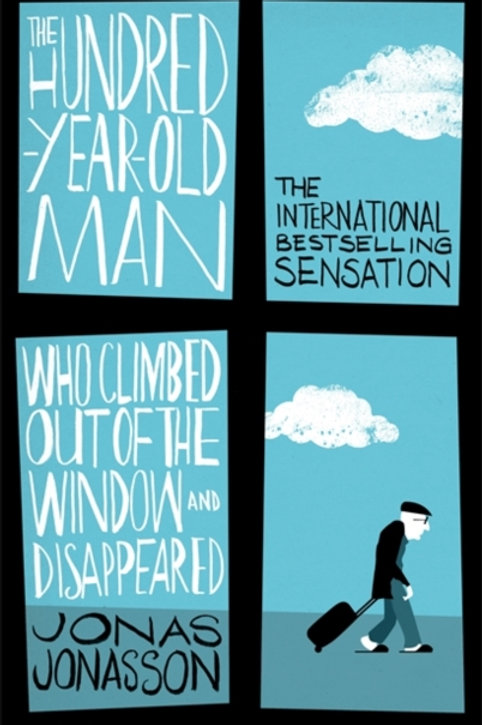 Jonas Jonasson - The Hundred-Year-Old Man Who Climbed Out Of The Window . . .