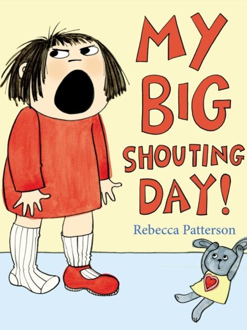 Rebecca Patterson - My Big Shouting Day (AGE 3+)