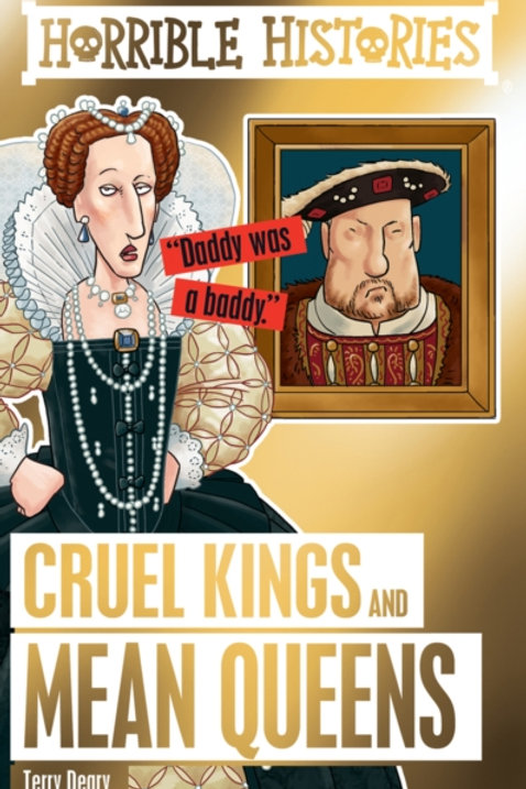 Terry Deary - Horrible Histories : Cruel Kings And Mean Queens (AGE 7+)